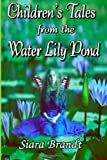 Children's Tales from the Water Lily Pond, Siara Brandt, 1493593188