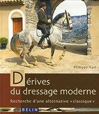 Dérives du dressage moderne : Recherche d'une alternative par Philippe Karl