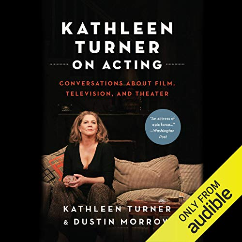Pdf Arts Kathleen Turner on Acting: Conversations About Film, Television, and Theater