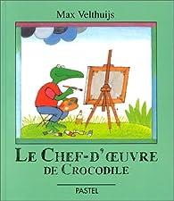 Le Chef-d'oeuvre de Crocodile par Max Velthuijs