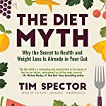 The Diet Myth: Why the Secret to Health and Weight Loss Is Already in Your Gut | Tim Spector