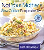 Not Your Mother's Slow Cooker Recipes for Two, Beth Hensperger, 1558323406