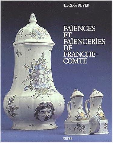 Lire Faïences et faïenceries de Franche-Comté pdf