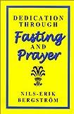 Dedication Through Fasting and Prayer, Nils-Erik Bergstrom, 1565990447