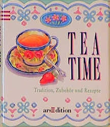 Tea Time: Tradition, Zubehör und Rezepte (Mini-Libri)