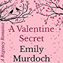 A Valentine Secret: A Regency Romance, Book 2 Audiobook by Emily Murdoch Narrated by Virginia Ferguson