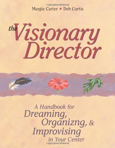 The Visionary Director: A Handbook for Dreaming, Organizing, and Improvising in Your Center by Margie Carter (2002-07-01)