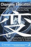 Changing Education : Leadership, Innovation and Development in a Globalizing Asia Pacific, Hershock, Peter, 9628093541