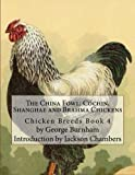 The China Fowl: Cochin, Shanghae and Brahma Chickens: Chicken Breeds Book 4 (Volume 4)