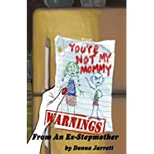 """""""You're Not My Mommy!"""" WARNINGS from an Ex-Stepmother"""