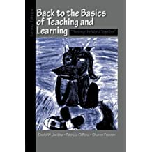 Back to the Basics of Teaching and Learning: Thinking the World Together by David W. Jardine (2008-06-25)