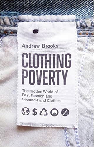 Kostenlose E-Books zum kostenlosen Download Clothing Poverty: The Hidden World of Fast Fashion and Second-hand Clothes 1783600675 by Andrew Brooks PDF DJVU FB2