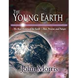 The Young Earth: The Real History of the Earth - Past, Present, and Future