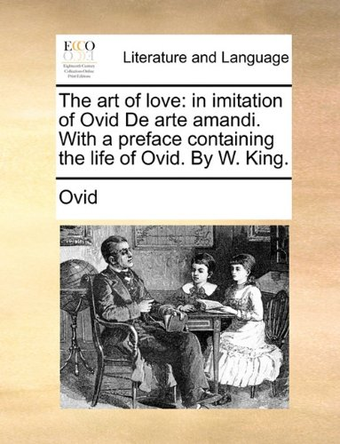 Download The art of love: in imitation of Ovid De arte amandi. With a preface containing the life of Ovid. By W. King. ebook