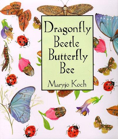 Dragonfly Beetle Butterfly Bee (Maryjo Koch Series)