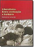Liberalismo. Entre Civilização E Barbarie