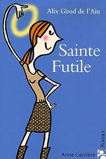 Sainte Futile par Girod de l'Ain
