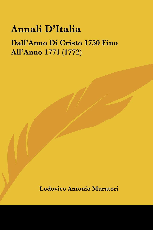 Annali D'Italia: Dall'Anno Di Cristo 1750 Fino All'Anno 1771 (1772) (Italian Edition) pdf epub