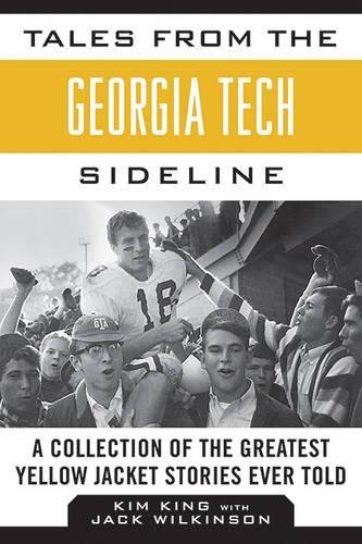Tales from the Georgia Tech Sideline: A Collection of the Greatest Yellow Jacket Stories Ever Told (Tales from the ()