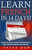learn french in 14 days! the best practical guide for beginners to learning fren