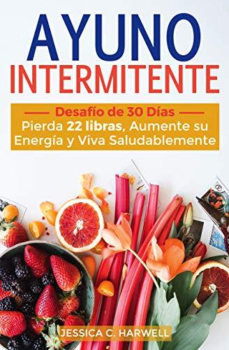 Ayuno Intermitente: Desafío de 30 días - Pierda 22 Libras, Aumente su Energía y Viva Saludablemente (Spanish Edition)