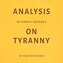 Analysis of Timothy Snyder's On Tyranny Audiobook by  Milkyway Media Narrated by Ian Fishman