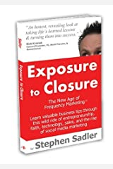 Exposure to Closure (The New Age of Hi-Tech Business & Marketing by the CEO of Scate, Volume 1) Paperback