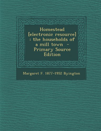 Homestead [Electronic Resource]: The Households of a Mill Town - Primary Source Edition
