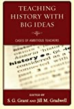Teaching History with Big Ideas, S. G. Grant, 1607097664