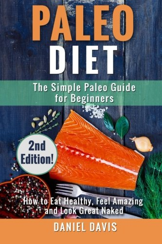 Download Paleo Diet: The Simple Paleo Guide for Beginners - How to Eat Healthy, Feel Amazing & Look Great Naked (Paleo for Beginners) ebook