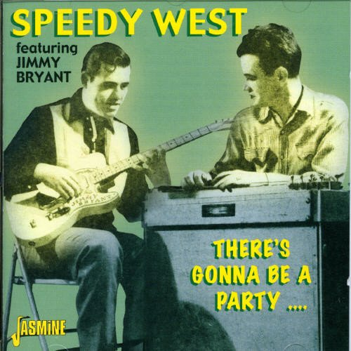 There's Gonna Be A Party [ORIGINAL RECORDINGS REMASTERED] by West, Speedy & Jimmy Bryant