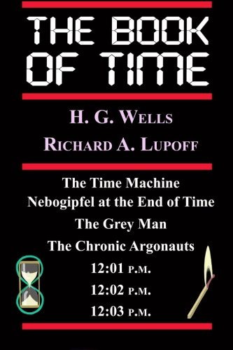 The Book Of Time: The Time Machine, Nebogipfel at the End of Time, The Grey Man, The Chronic Argonauts, 12:01 P.M., 12:02 P.M. ()