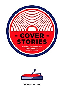 Cover Stories (Volume 1: Sinners & Beginners) by [Easter, Richard]