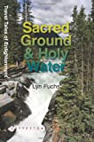 Sacred Ground & Holy Water: One Man's Adventures in