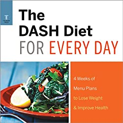 The DASH Diet for Every Day: 4 Weeks of DASH Diet Recipes & Meal Plans to Lose Weight & Improve Health