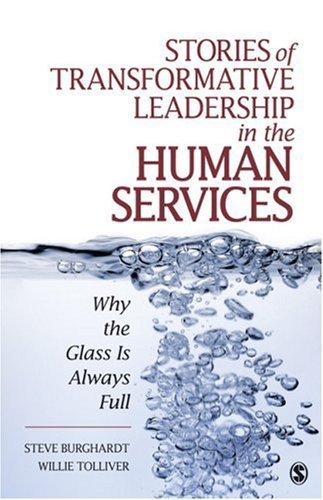 Stories of Transformative Leadership in the Human Services: Why the Glass Is Always Full by Burghardt, Steve, Tolliver, Willie (2009) Paperback