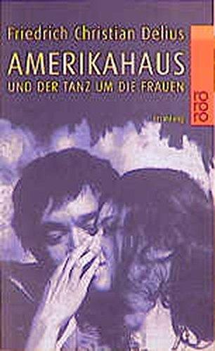 Amerikahaus Und der Tanz Um die Frauen (German Edition)