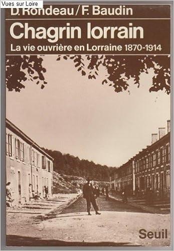 Livre gratuits en ligne Chagrin lorrain : la vie ouvriere en lorraine, 1870-1914 pdf, epub