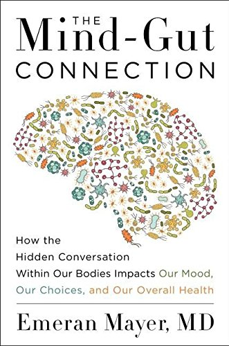 Book Cover: The Mind-Gut Connection: How the Hidden Conversation Within Our Bodies Impacts Our Mood, Our Choices, and Our Overall Health