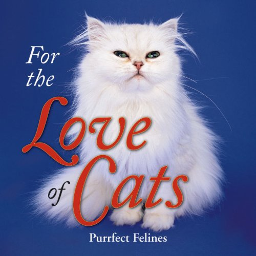 For the Love of Cats: Purrfect Felines pdf