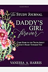 DADDY's Girl Forever The Study Journal: Come Home to the Truth About God's Heart Towards You Paperback