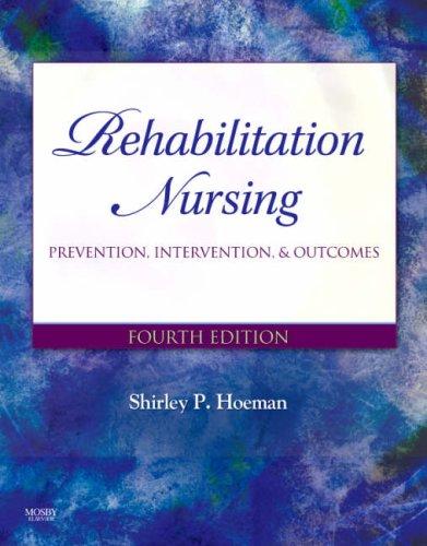 Rehabilitation Nursing: Prevention, Intervention, and Outcomes, 4e (Rehabilitation Nursing: Process & Application (Hoeman))