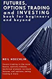 Futures, Options Trading and Investing Book for Beginners and Beyond: Covers trading in the zone basics, options-indexes, technical analysis, us stock futures, call options, swing trading & more