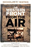 The Western Front from the Air, Nicholas C. Watkis, 0752497774