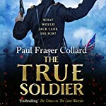 The True Soldier: Jack Lark 6 | Paul Fraser Collard
