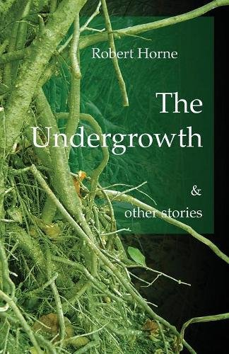 The Undergrowth: & other stories