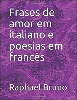 Frases De Amor Em Italiano E Poesias Em Frances Portuguese Edition