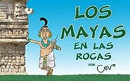 Los mayas (en las rocas): Un viaje divertido al mundo de los antiguos mayas de [COVO, JAVIER]