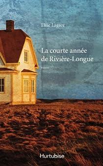 La courte année de Rivière-Longue par Lagacé