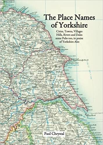 The Place Names of Yorkshire: Cities, Towns, Villages, Hills, Rivers and Dales Some Pubs Too, in Praise of Yorkshire Ales